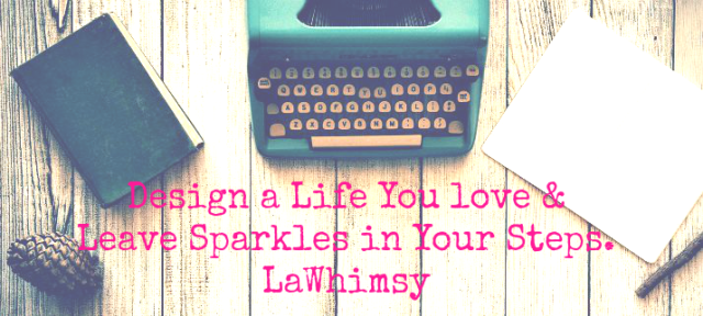 Design a life you love and leave sparkles in your steps via lawhimsy