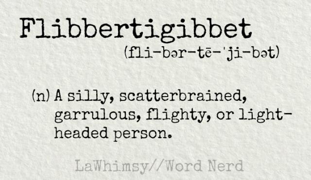 flibbertigibbet-definition-word-nerd-via-lawhimsy