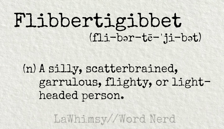 flibbertigibbet-definition-word-nerd-via-lawhimsy