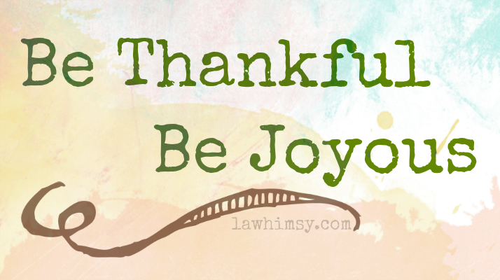 Gratitude Be Thankful Be Joyous via lawhimsy