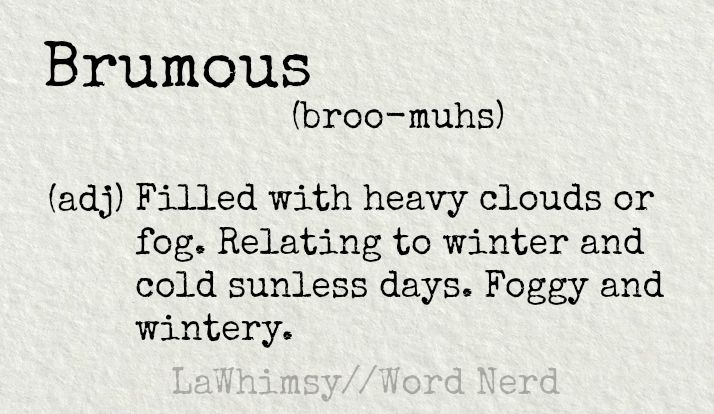 brumous definition Word Nerd via LaWhimsy.png