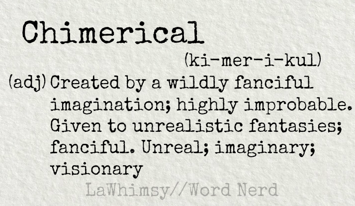 chimerical definition Word Nerd via LaWhimsy.png