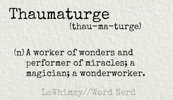 thaumaturge definition Word Nerd via LaWhimsy.png