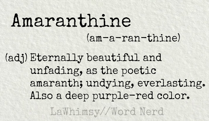 amaranthine-definition-word-nerd-via-lawhimsy