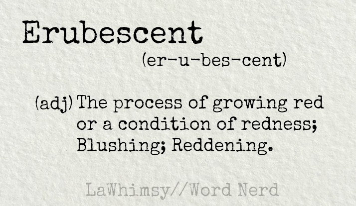 erubescent definition Word Nerd via LaWhimsy.png