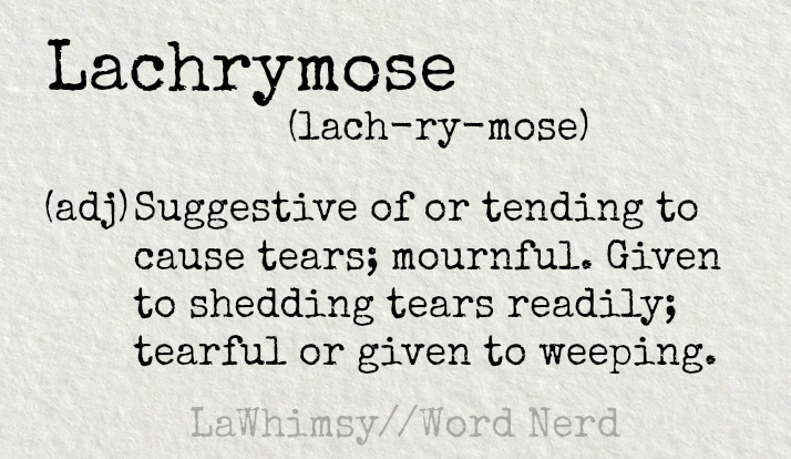 lachrymose-definition-word-nerd-via-lawhimsy