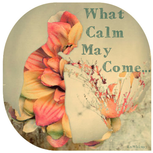 What Calm May Come