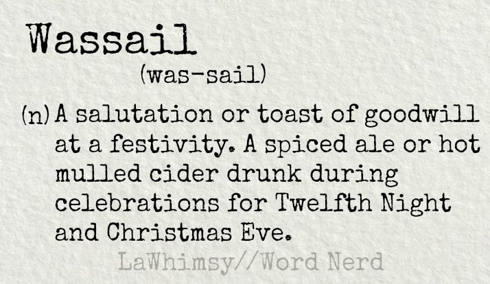 wassail-definition-word-nerd-via-lawhimsy