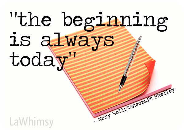 vivify The beginning is always today quote via lawhimsy