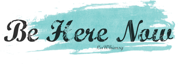 be here now via lawhimsy