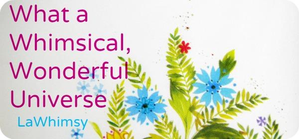 Whimsicalwonderfuluniverse via lawhimsy