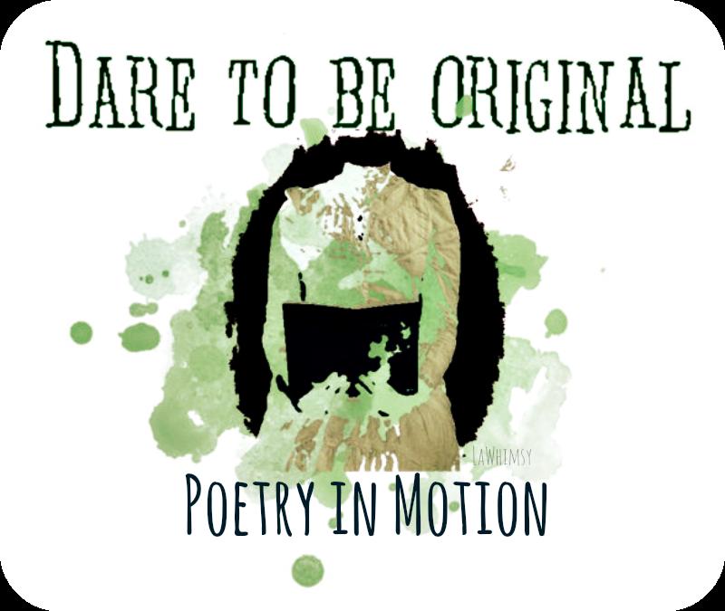 Daretobeoriginal PoetryinMotion via LaWhimsy