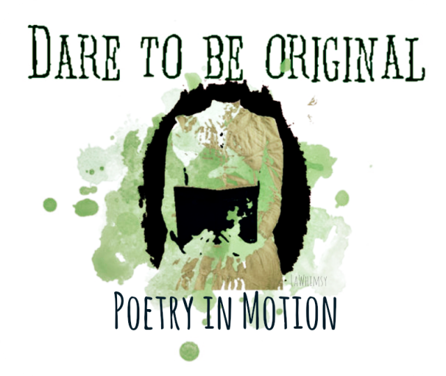 Daretobeoriginal PoetryinMotion via LaWhimsy