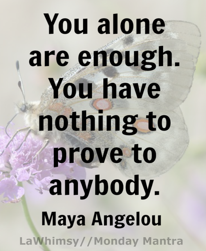 You Alone Are Enough You Have Nothing To Prove To Anybody Maya