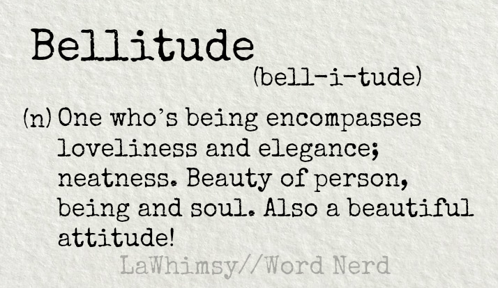 bellitude-definition-word-nerd-via-lawhimsy