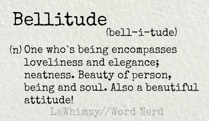 bellitude-definition-word-nerd-via-lawhimsy