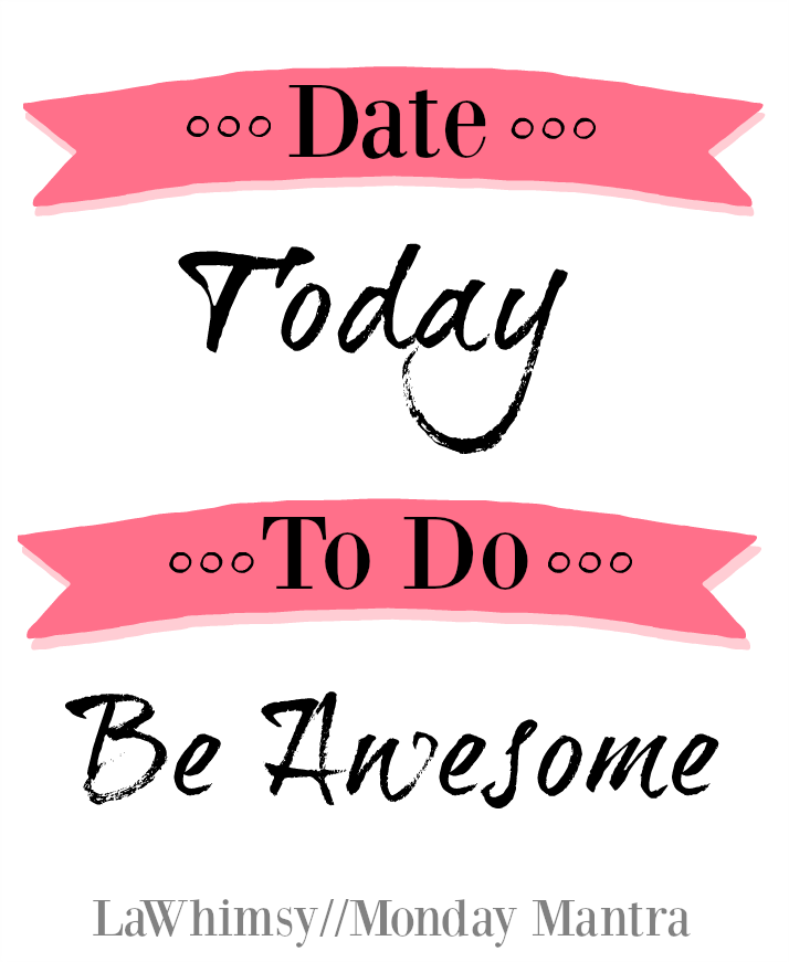 Today Be Awesome Monday Mantra 9 via LaWhimsy