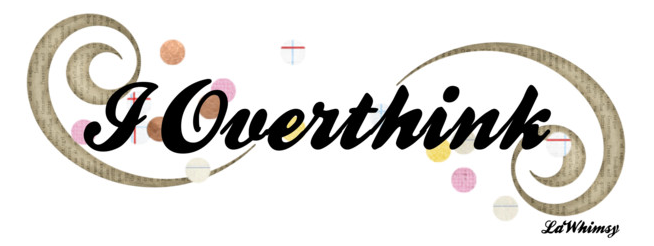 I overthink by lawhimsy