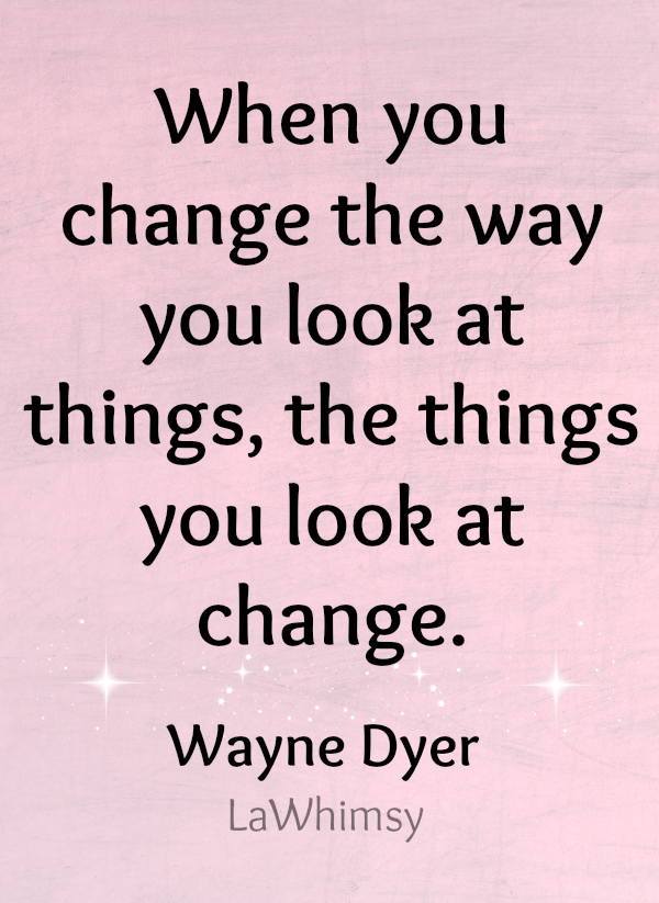 Wayne Dyer Monday Mantra via LaWhimsy