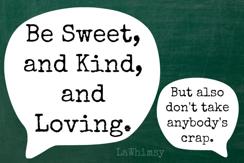 Be sweet but take no crap Monday Mantra via LaWhimsy