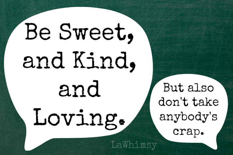 Be sweet but take no crap Monday Mantra via LaWhimsy