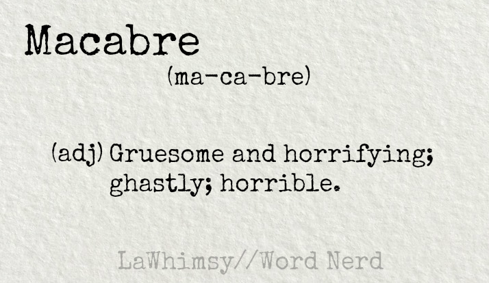 macabre-definition-word-nerd-via-lawhimsy