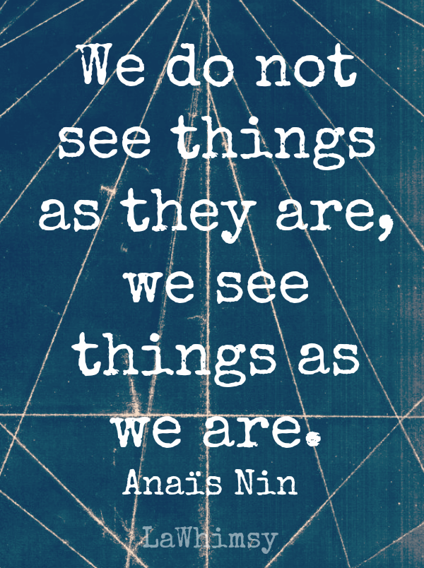 Anaïs Nin Seeing quote Monday Mantra via LaWhimsy
