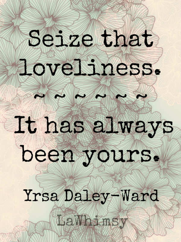 Seize that loveliness Monday Mantra via LaWhimsy