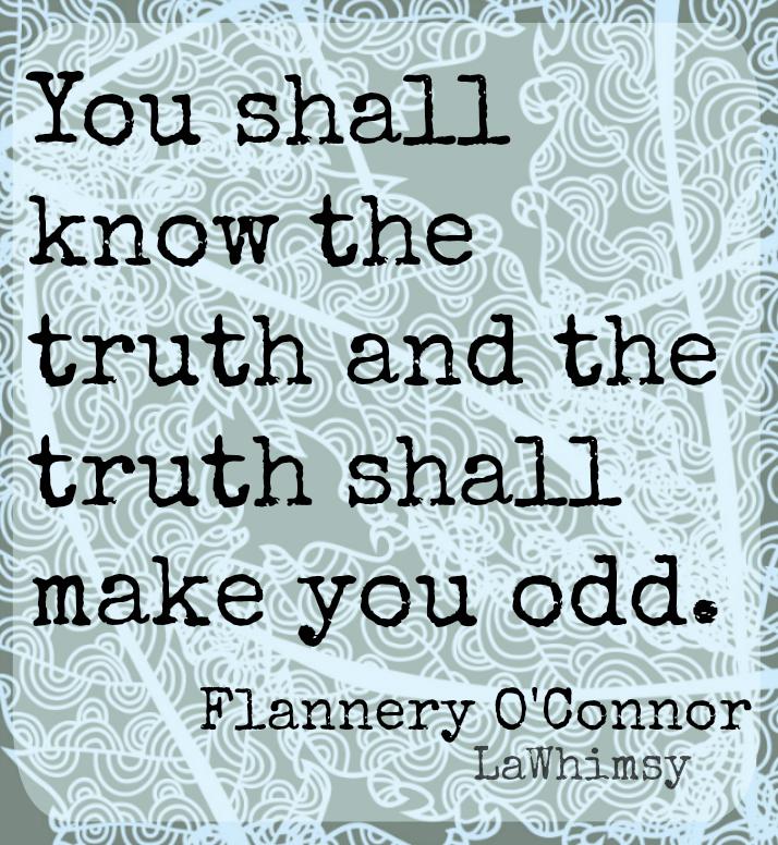 Truth shall make you odd Monday Mantra via LaWhimsy