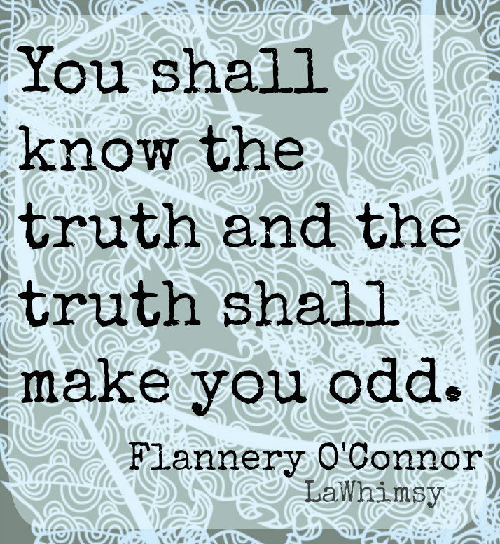 Truth shall make you odd Monday Mantra via LaWhimsy