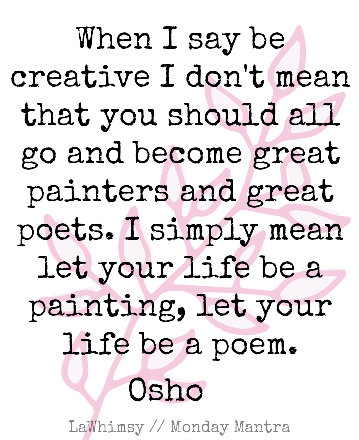 Let your life be a poem Osho quote Monday Mantra via LaWhimsy