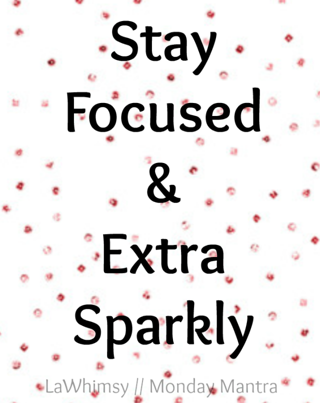 Stay Focused and Extra Sparkly Monday Mantra via LaWhimsy