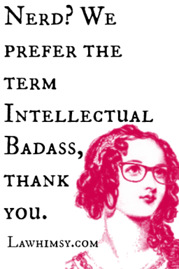 Nerd? We prefer the term Intellectual Badass, Thank You Original by LaWhimsy