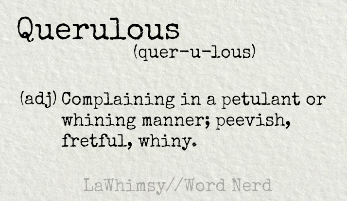 Beautiful Querulous Definition Word Nerd Via Lawhimsy