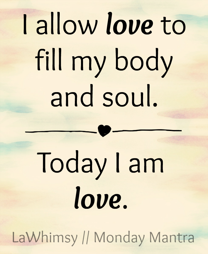 I allow love to fill my body and soul. Today I am love. Monday Mantra via lawhimsy