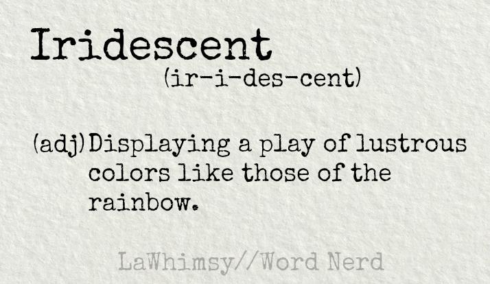 iridescent-definition-word-nerd-via-lawhimsy