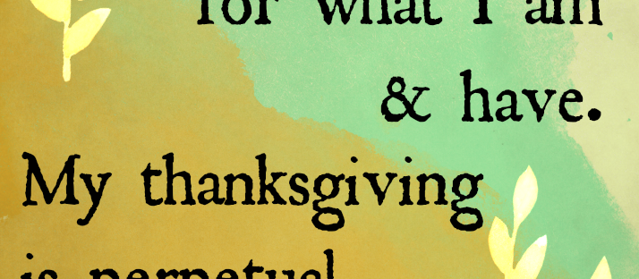 I am grateful for what I am and have. My thanksgiving is perpetual. Henry David Thoreau quote Monday Mantra 86 via LaWhimsy