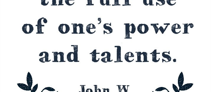 True happiness involves the full use of one's power and talents. John W. Gardner quote Monday Mantra 87 via lawhimsy