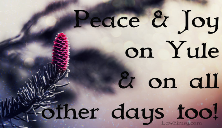 Peace and joy on Yule and on all other days too via LaWhimsy
