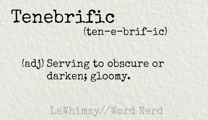 tenebrific-definition-word-nerd-via-lawhimsy