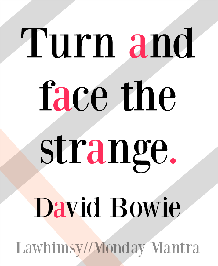 Turn and face the strange. David Bowie Changes song lyric quote Monday Mantra 93 via LaWhimsy