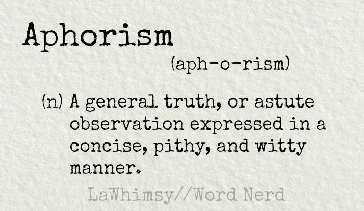 aphorism-definition-word-nerd-via-lawhimsy