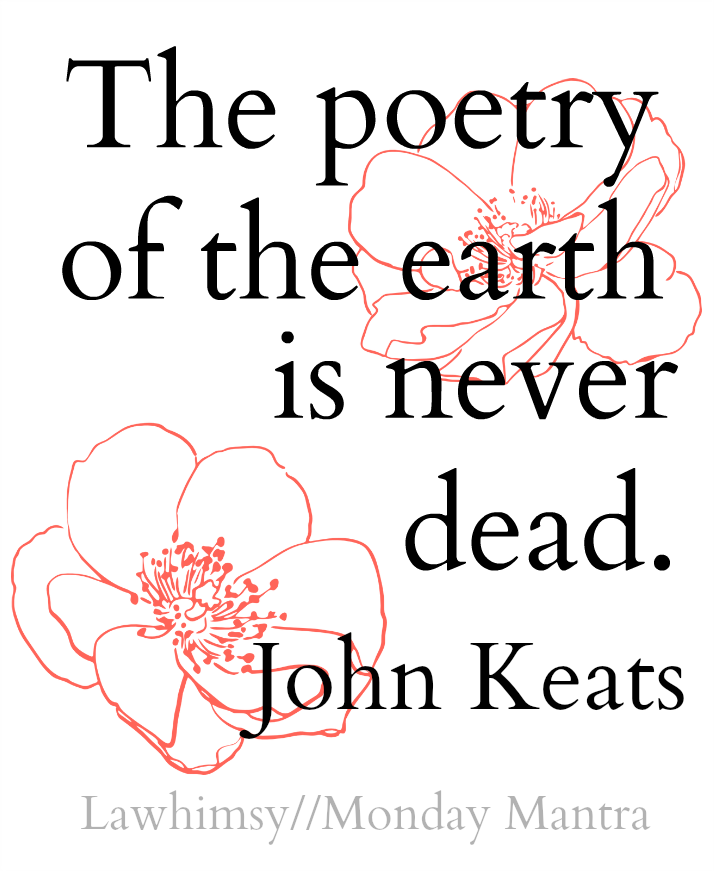 The poetry of the earth is never dead. John Keats poetry quote Monday Mantra 102 via LaWhimsy