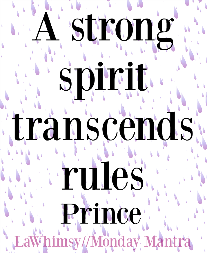 A strong spirit transcends rules. Prince quote Monday Mantra 108 via LaWhimsy