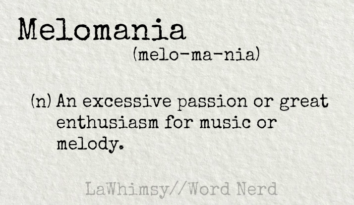 melomania-definition-word-nerd-via-lawhimsy