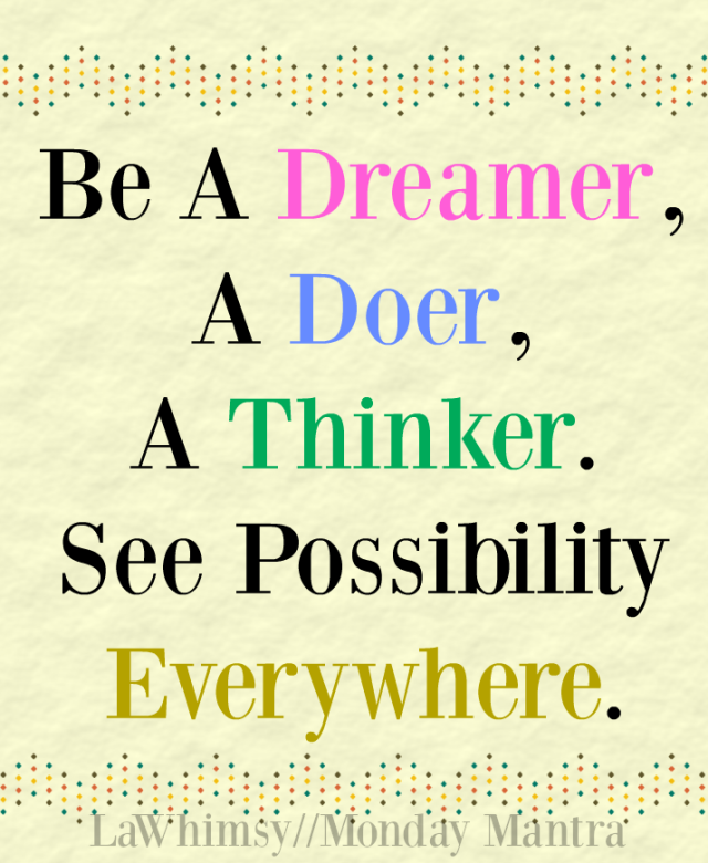 Be a Dreamer, a Doer, a Thinker. See possibility everywhere.  positivity life quote Monday Mantra 123 via LaWhimsy