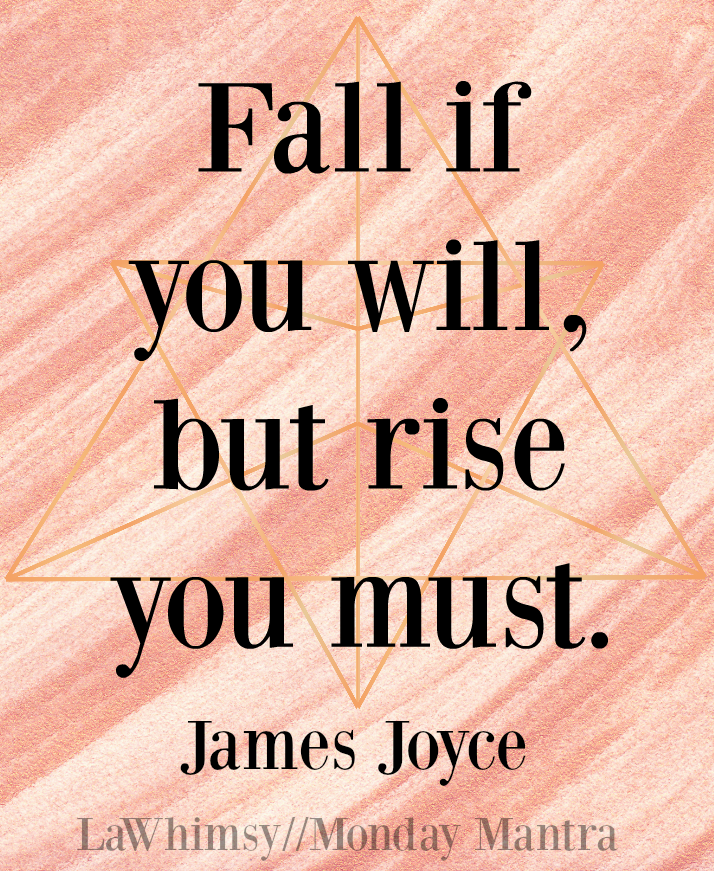 fall-if-you-will-but-rise-you-must-james-joyce-quote-monday-mantra-127-via-lawhimsy
