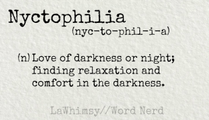 Nyctophilia definition via Word Nerd by LaWhimsy