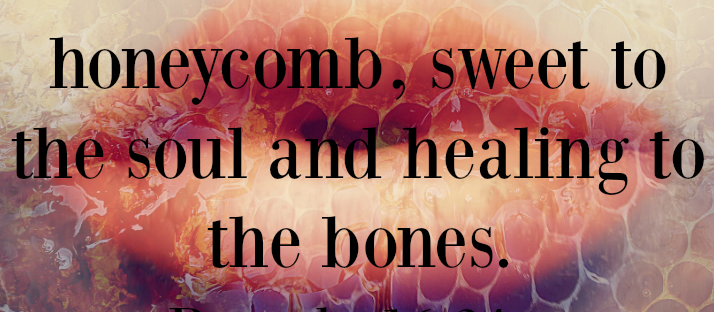 gracious words are a honeycomb sweet to the soul and healing to the bones quote image via LaWhimsy