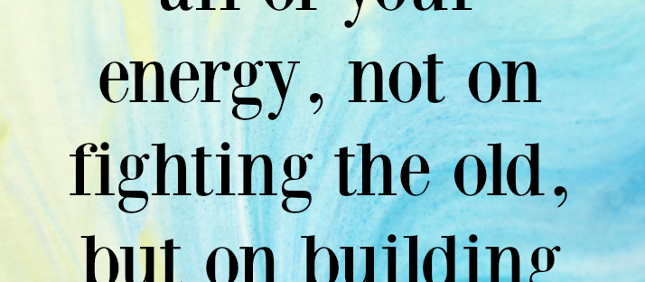The secret of change is to focus all of your energy, not on fighting the old, but on building the new. Dan Millman quote Monday Mantra 136 via LaWhimsy